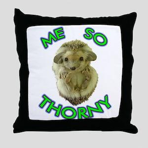 Me So Thorny Throw Pillow