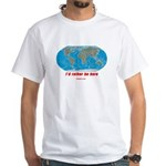 I'd rather be here White T-Shirt