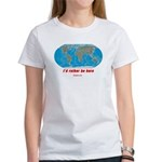 I'd rather be here Women's T-Shirt