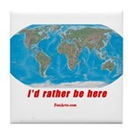 I'd rather be here Tile Coaster