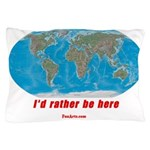 I'd rather be here Pillow Case