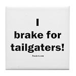 I brake for tailgaters Tile Coaster