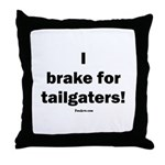 I brake for tailgaters Throw Pillow