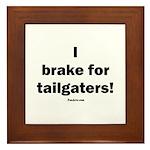 I brake for tailgaters Framed Tile