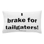 I brake for tailgaters Pillow Case