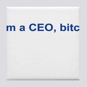 I'm a CEO, Bitch Tile Coaster