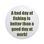 Bad Fishing day Ornament (Round)