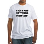 i dont need no stinking debit Fitted T-Shirt