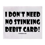 i dont need no stinking debit Throw Blanket