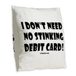 i dont need no stinking debit Burlap Throw Pillow