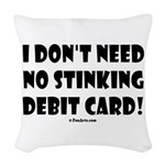 i dont need no stinking debit Woven Throw Pillow