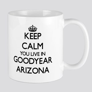 Keep calm you live in Goodyear Arizona Mugs
