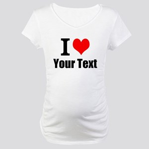 I Heart (your text here) Maternity T-Shirt