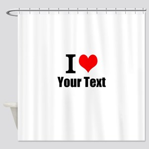 I Heart (your text here) Shower Curtain