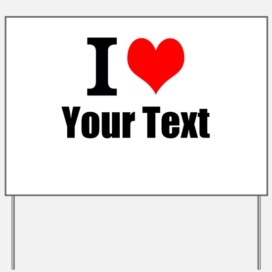 I Heart (your text here) Yard Sign