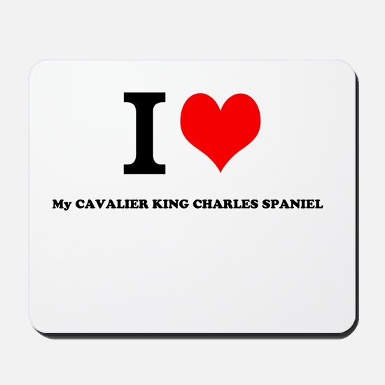 I Love My CAVALIER KING CHARLES SPANIEL Mousepad