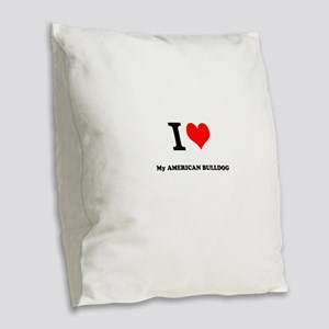 I Love My AMERICAN BULLDOG Burlap Throw Pillow