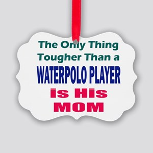 His Tough Water Polo Mom Ornament