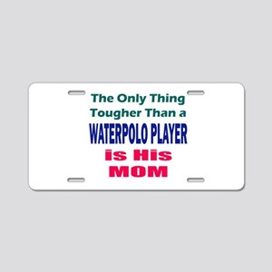 His Tough Water Polo Mom Aluminum License Plate