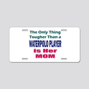 Her Tough Water Polo Mom Aluminum License Plate