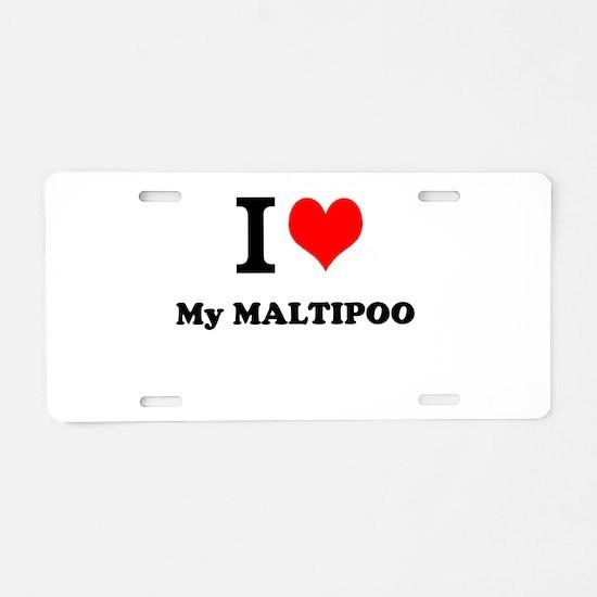 I Love My MALTIPOO Aluminum License Plate