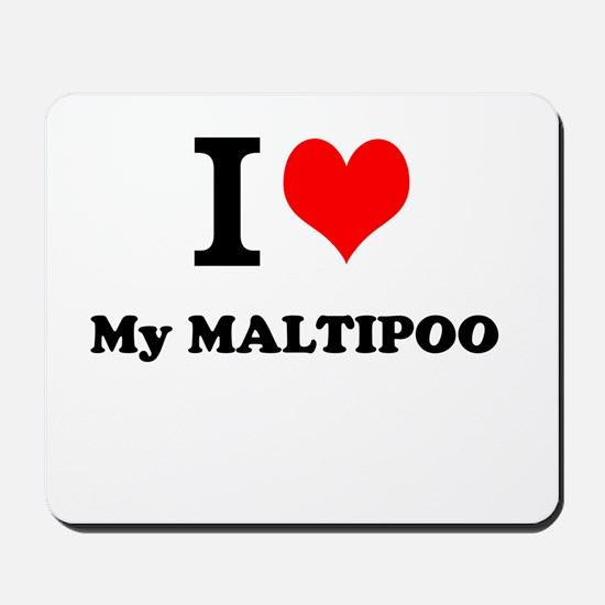 I Love My MALTIPOO Mousepad
