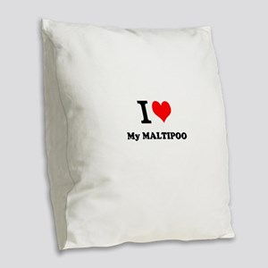 I Love My MALTIPOO Burlap Throw Pillow