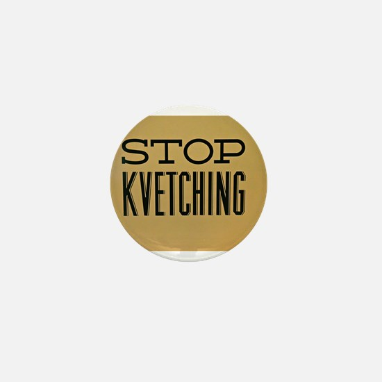 STOP KVETCHING Mini Button