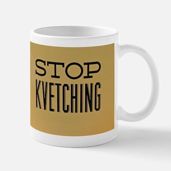 STOP KVETCHING Mugs