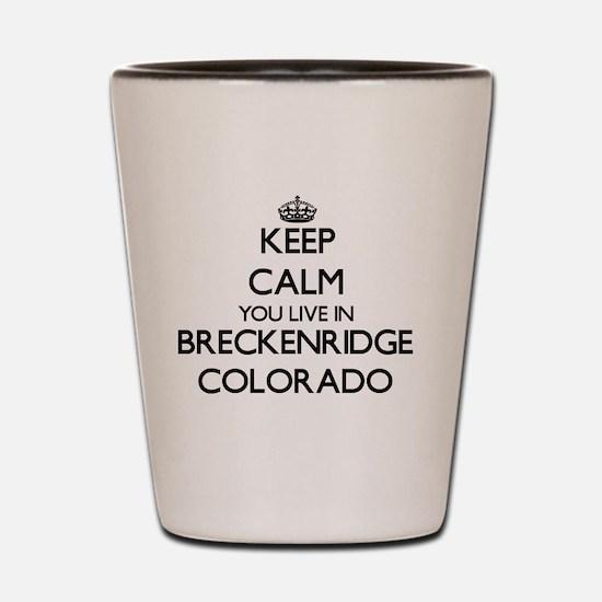 Keep calm you live in Breckenridge Colo Shot Glass