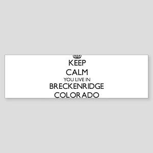 Keep calm you live in Breckenridge Bumper Sticker