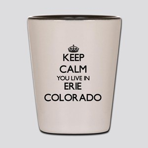 Keep calm you live in Erie Colorado Shot Glass