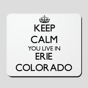 Keep calm you live in Erie Colorado Mousepad