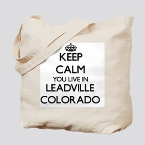 Keep calm you live in Leadville Colorado Tote Bag