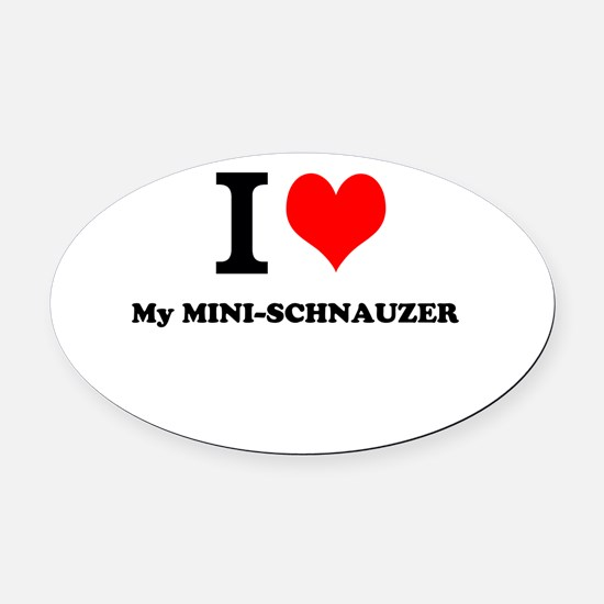 I love My MINI-SCHNAUZER Oval Car Magnet