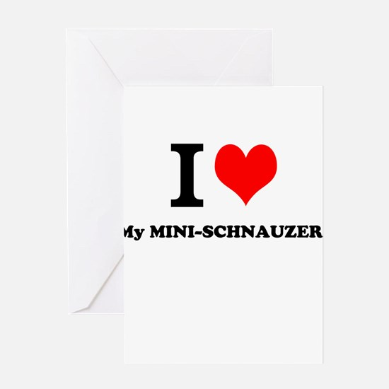 I love My MINI-SCHNAUZER Greeting Cards