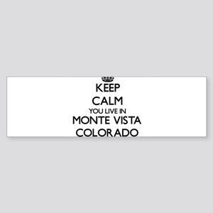 Keep calm you live in Monte Vista C Bumper Sticker