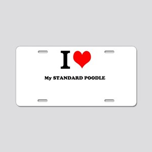 I Love My STANDARD POODLE Aluminum License Plate