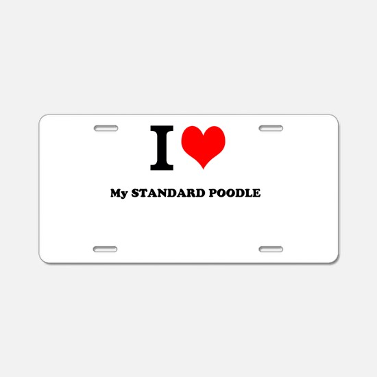 I Love My STANDARD POODLE Aluminum License Plate