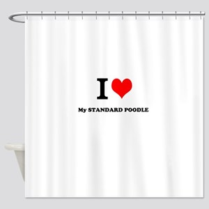 I Love My STANDARD POODLE Shower Curtain
