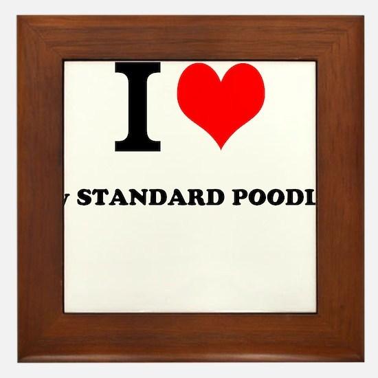 I Love My STANDARD POODLE Framed Tile