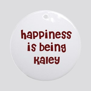 happiness is being Kaley Ornament (Round)