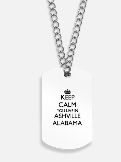 Keep calm you live in Ashville Alabama Dog Tags