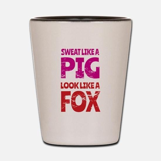 Sweat Like a Pig - Look Like a Fox Shot Glass