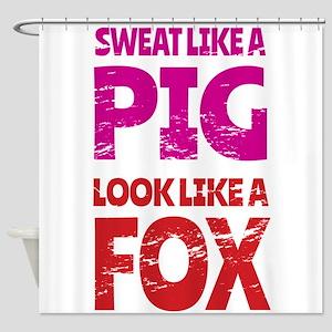 Sweat Like a Pig - Look Like a Fox Shower Curtain