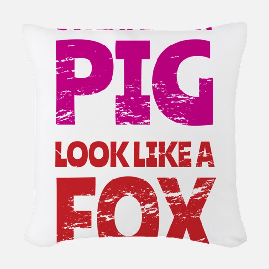 Sweat Like a Pig - Look Like a Woven Throw Pillow