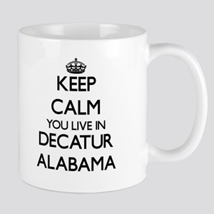 Keep calm you live in Decatur Alabama Mugs