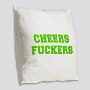 Cheers fuckers-Fre l green 400 Burlap Throw Pillow