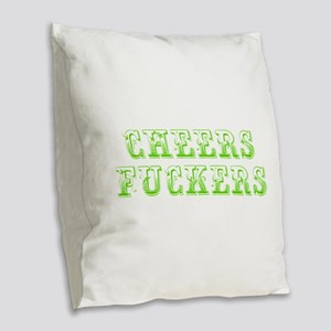Cheers fuckers-Max l green 400 Burlap Throw Pillow