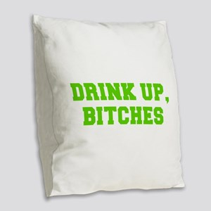 Drink up bitches-Fre l green Burlap Throw Pillow